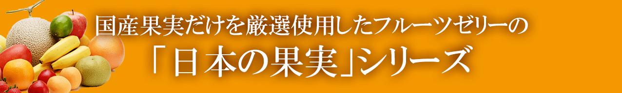 国産果実だけを厳選使用したフルーツゼリーの「日本の果実」シリーズ